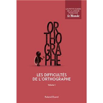 Les difficultés de l'orthographe (volume 1)