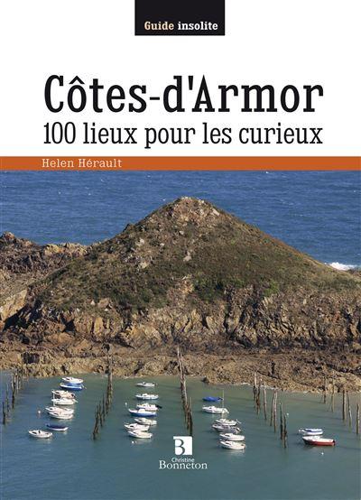 Côtes d'Armor. 100 lieux pour les curieux