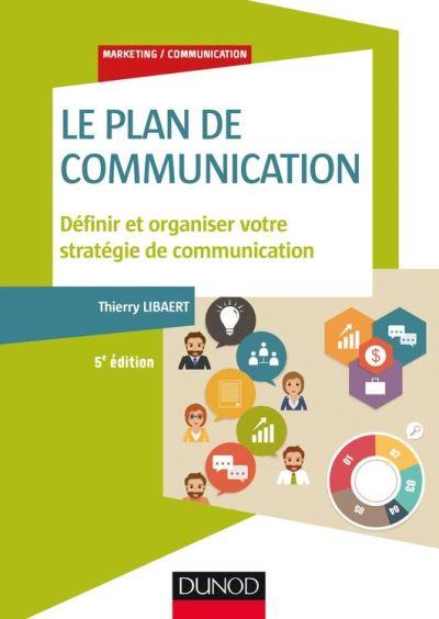 Le plan de communication - 5e éd. - Définir et organiser votre stratégie de communication - 9782100764150 - 17,99 €