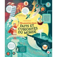 Faits et curiosités du monde - Mon grand livre illustré