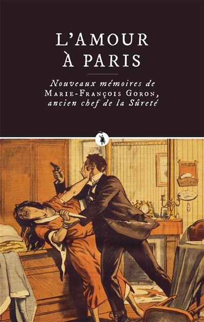 https://static.fnac-static.com/multimedia/Images/FR/NR/a8/7c/a4/10779816/1507-1/tsp20181208081118/L-amour-a-Paris-Nouveaux-memoires-de-Marie-Francoise-Goron-ancien-chef-de-la-Surete.jpg