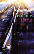 Terminus Elicius   Giebel, Karine (1971-....). Auteur