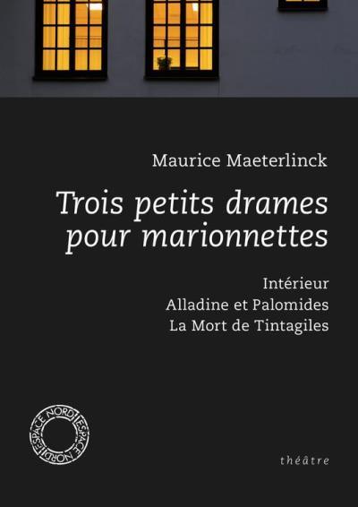 Trois petits drames pour marionnettes - Intérieur, Alladine et Palomides, La Mort de Tintagiles - 9782875681607 - 6,99 €