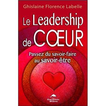 Le leadership de coeur - Passez du savoir-faire au savoir-être