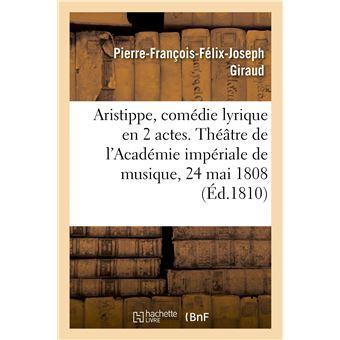 Aristippe, comédie lyrique en 2 actes. Théâtre de l'Académie impériale de musique, le 24 mai 1808
