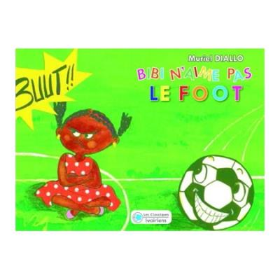 Bibi n'aime pas -  : Bibi n'aime pas le foot