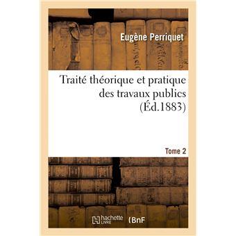 Traité théorique et pratique des travaux publics, comprenant les règles en matière de marchés