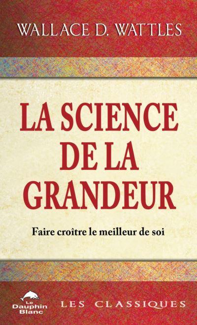 La science de la Grandeur - Profonde sagesse pour faire croître le meilleur de soi - 9782897882778 - 4,99 €