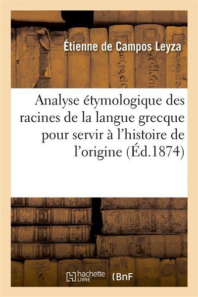 Analyse étymologique des racines de la langue grecque pour servir à l'histoire de l'origine