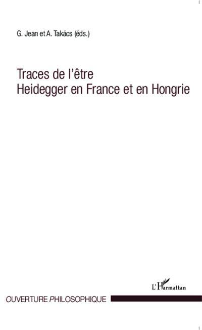 Traces de l'être Heidegger en France et en Hongrie