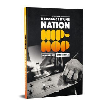 Naissance d'une nation Hip-Hop 50 ans de Rap Made in U.S.A