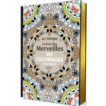 Le Livre Des Merveilles 300 Coloriages Anti Stress Broche Collectif Achat Livre Fnac