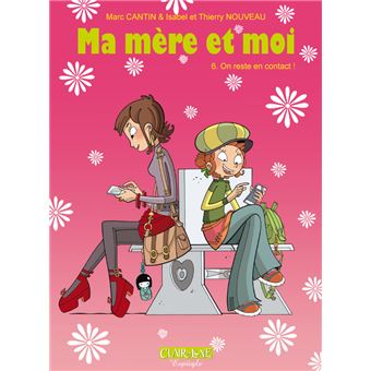 Ma mère et moi - Tome 06 : Ma mère et moi - tome 6 On reste en contact !