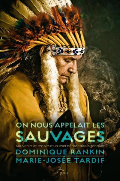 On nous appelait les sauvages - Souvenirs et espoirs d'un chef héréditaire algonquin - 9782890448292 - 10,99 €