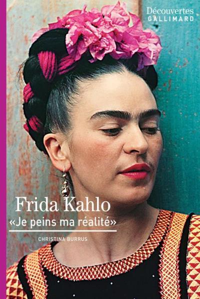 Frida Kahlo - Découvertes Gallimard - Je peins ma réalité - 9782072498688 - 9,99 €