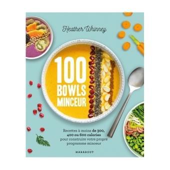 100 bowls minceur recettes moins de 300 400 ou 600 calories pour construire votre propre. Black Bedroom Furniture Sets. Home Design Ideas