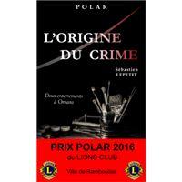 L'ORIGINE DU CRIME (Deux enterrements à Ornans) - Prix Polar 2016 du Lions Club