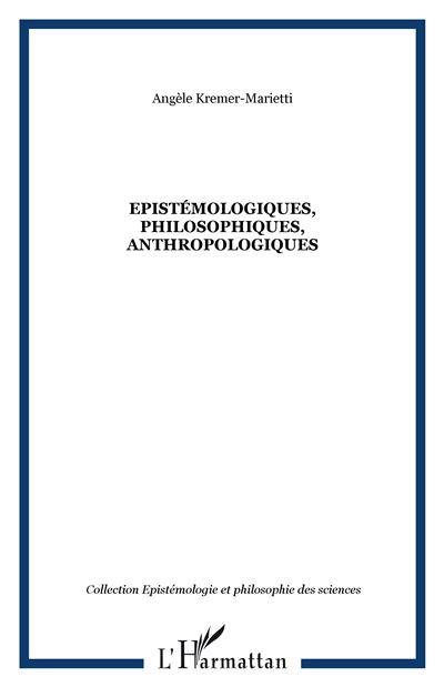 Epistémologiques, philosophiques, anthropologiques