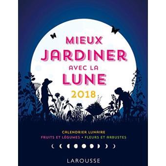 Mieux jardiner avec la lune 2018 edition 2018 broch olivier lebrun achat livre fnac - Jardiner avec la lune ...