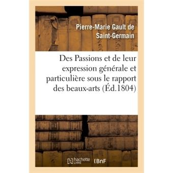 Des Passions et de leur expression générale et particulière sous le rapport des beaux-arts