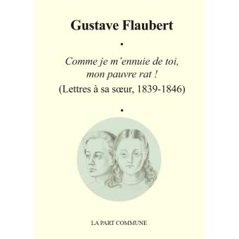 comme je m ennuie de toi mon pauvre rat broch gustave flaubert caroline flaubert livre. Black Bedroom Furniture Sets. Home Design Ideas