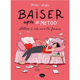 Baiser après #Metoo Lettres à nos amants foireux - broché - Ovidie, Stéphanie Diglee - Achat Livre | fnac