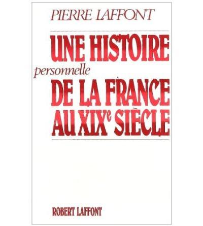 Une histoire personnelle de la France au XIXe siècle