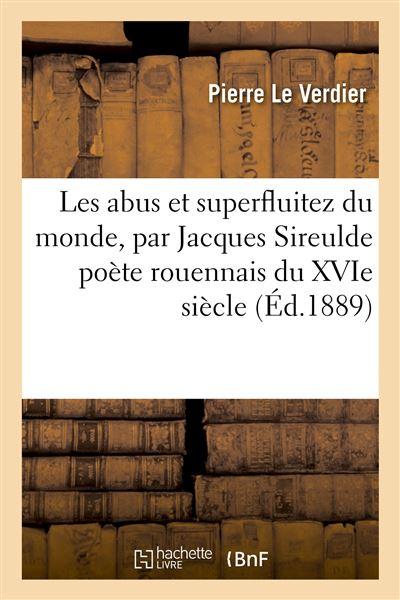 Les abus et superfluitez du monde, par Jacques Sireulde poète rouennais du XVIe siècle