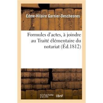 Formules d'actes, a joindre au traite elementaire du notaria