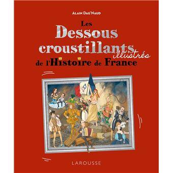 Les Dessous Croustillants De L Histoire De France Illustres