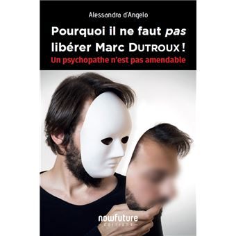 Pourquoi il ne faut pas libérer Marc Dutroux !