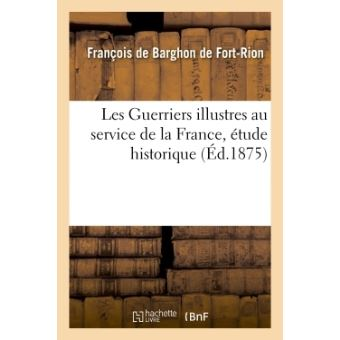 Les Guerriers illustres au service de la France, étude historique