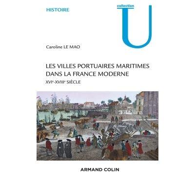Les villes portuaires maritimes dans la France moderne - XVIe-XVIIIe siècle