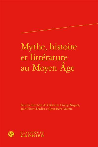Mythe, histoire et littérature au moyen âge