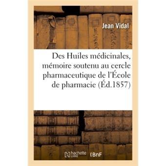 Des Huiles médicinales, mémoire soutenu au cercle pharmaceutique de l'École de pharmacie