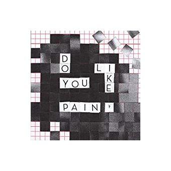 DO YOU LIKE PAIN/LP