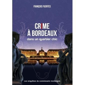 Les enquêtes du commissaire Montaigne (1) : Crime à Bordeaux dans un quartier chic