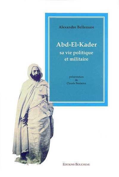 Abd el-Kader, sa vie politique et militaire
