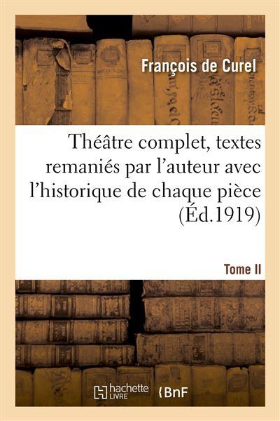 Théâtre complet, textes remaniés par l'auteur avec l'historique de chaque pièce. Tome II