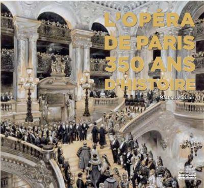 L'Opéra de Paris - 350 ans d'histoire