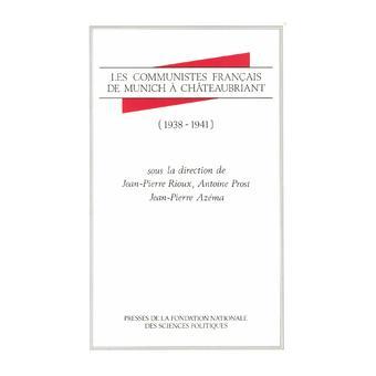 Les Communistes français de Munich à Châteaubriant 1938-1941