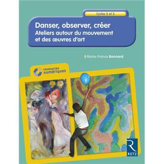 Danser, Observer, créer - Ateliers autour du mouvement et des oeuvres d'art Cycles 2 et 3 + CD
