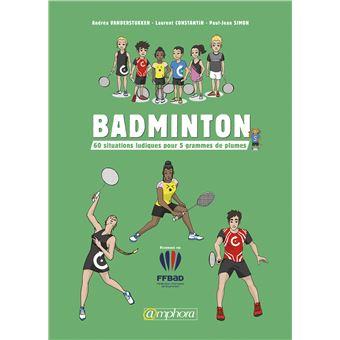 Badminton 60 situations ludiques pour gagner