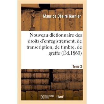 Nouveau dictionnaire des droits d'enregistrement, de transcr