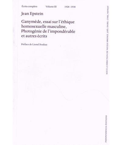 Écrits complets (1928 - 1938) – Ganymède, essai sur l'éthique homosexuelle masculine