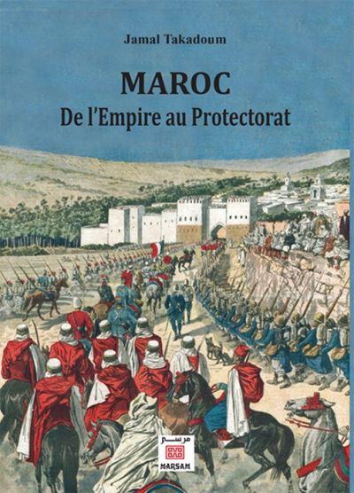 Maroc de l'Empire au Protectorat