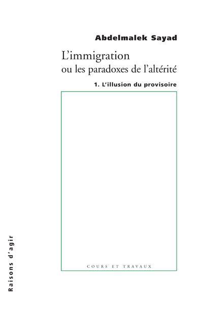 L'Immigration ou les paradoxes de l'altérité. L'Illusiion du provisoire