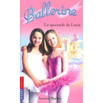 Ballerine Tome 12 Le Spectacle De Lucie Antonia Barber Poche Achat Livre Fnac