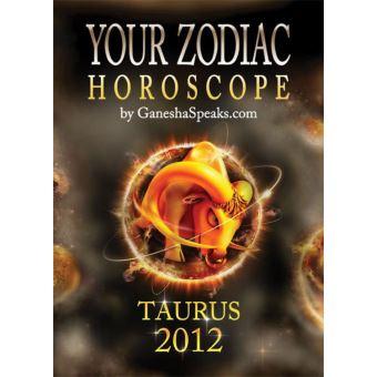 Your Zodiac Horoscope by GaneshaSpeaks com: TAURUS 2012
