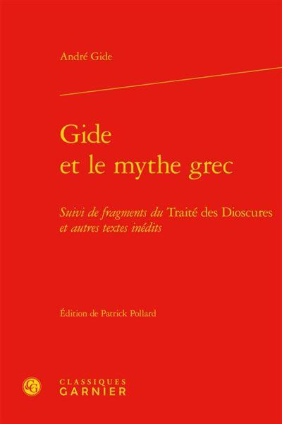 Gide et le mythe grec Suivi de fragments du Traité des Dioscures et autres textes inédits